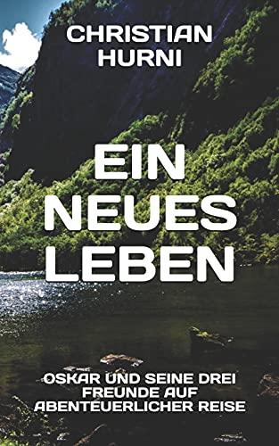 Ein neues Leben: Oskar und seine drei Freunde auf abenteuerlicher Reise, Band 3