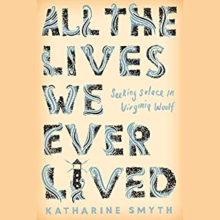 All the Lives We Ever Lived     Seeking Solace in Virginia Woolf              Written by:                                                                                                                                 Katharine Smyth                               Narrated by:                                                                                                                                 Brittany Pressley                      Length: 8 hrs and 48 mins     Not rated yet     Overall 0.0