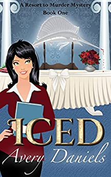 ICED: A Resort to Murder Mystery by [Avery Daniels]
