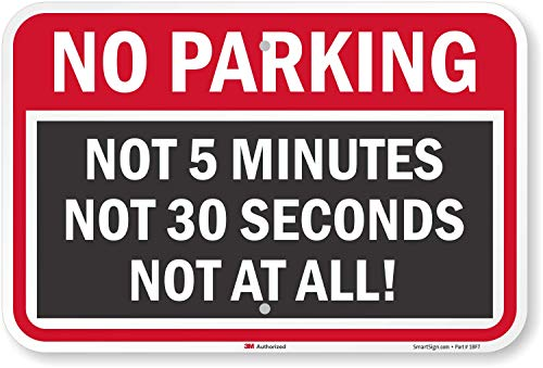 SmartSign Funny No Parking Sign, Not 5 Minutes Not 30 Seconds Not at All Sign, 12 x 18 Inches, 3M Diamond Grade Reflective Aluminum, 12+ Year Outdoor Life, Premium Quality
