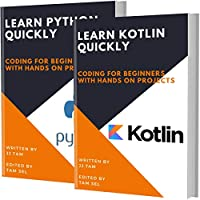 LEARN KOTLIN AND PYTHON: Coding For Beginners! KOTLIN AND PYTHON Crash Course, A QuickStart Guide, Tutorial Book by Program Examples, In Easy Steps! Front Cover