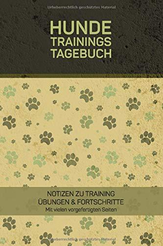 Hunde Trainings Tagebuch - Notizen zu Training, Übungen & Fortschritte mit vielen vorgefertigten Seiten: Notizbuch für ein gezieltes Hundetraining, ... für die Erziehung von Hunden und Welpen