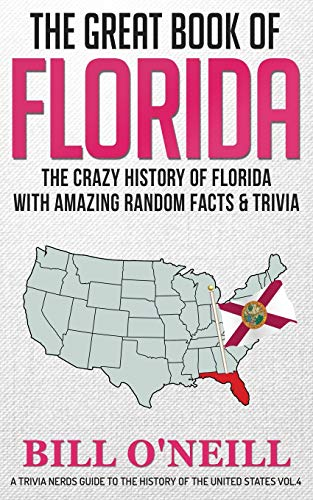 Compare Textbook Prices for The Great Book of Florida: The Crazy History of Florida with Amazing Random Facts & Trivia A Trivia Nerds Guide to the History of the Us VOL.4  ISBN 9781648450051 by O'Neill, Bill