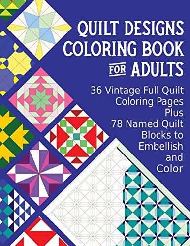 Quilt Designs Coloring Book for Adults: 36 Vintage Full Quilt Coloring Pages plus 78 Named Quilt Blocks to Color: 1 (Stress-Reliever Coloring Books for Grown-ups)