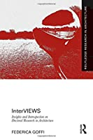 InterVIEWS: Insights and Introspection on Doctoral Research in Architecture (Routledge Research in Architecture)