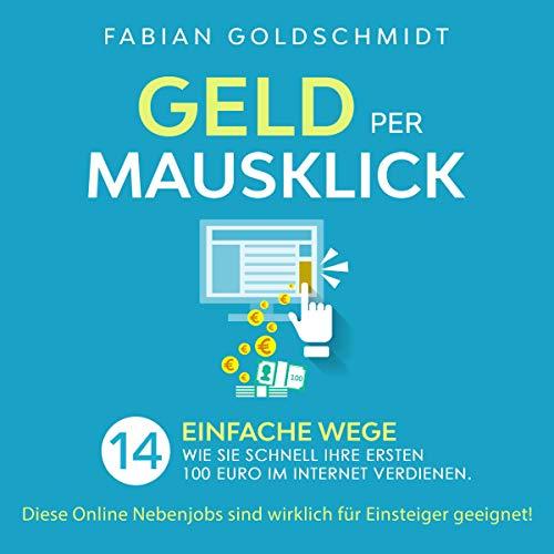 Geld per Mausklick: 14 Einfache Wege, wie Sie Schnell Ihre Ersten 100 Euro im Internet Verdienen. Titelbild