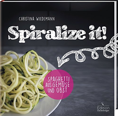 Spiralize it! - Spaghetti aus Obst und Gemüse