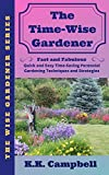 The Time-Wise Gardener: Fast and Fabulous: Quick and Easy Time-Saving Perennial Gardening Techniques and...
