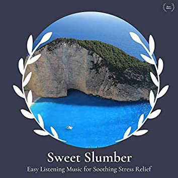 Sweet Slumber - Easy Listening Music For Soothing Stress Relief