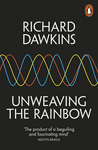 Unweaving the Rainbow: Science, Delusion and the Appetite for Wonder (English Edition)