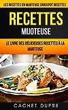 Recettes Mijoteuse: Le Livre des Délicieuses Recettes à la Mijoteuse: Les recettes en mijoteuse (Crockpot...