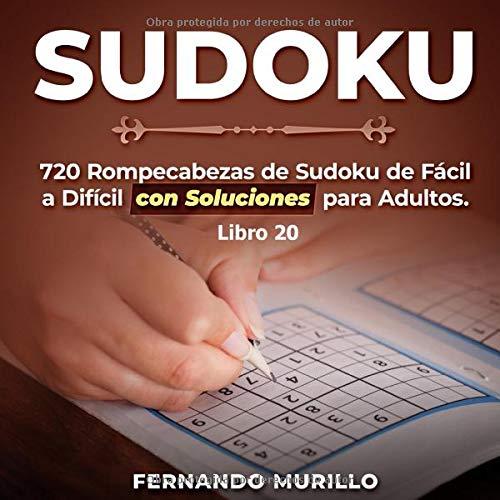 Sudoku: 720 Rompecabezas de Sudoku de Fácil a Difícil con Soluciones para Adultos. (Libro 20)