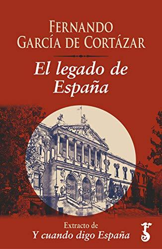 El legado de España : Extracto de Y cuando digo España eBook: García de Cortázar, Fernando: Amazon.es: Tienda Kindle