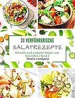 30 verfuehrerische Salatrezepte: Schnelle und einfache Salate zum Geniessen - Band 2