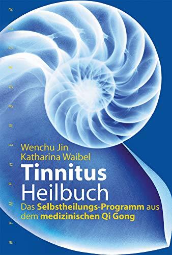 Tinnitus-Heilbuch: Das Selbstheilungs-Programm aus dem medizinischen Qi Gong