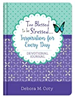 Too Blessed to Be Stressed... Inspiration for Every Day: Devotional Journal