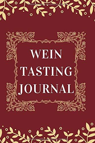 Wein Tasting Journal: A5 Weinjournal, 120 Seiten Wein Logbuch für Weinkenner und den Sommeliere für die Weinverkostung als Geschenk