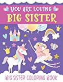 You Are Loving Big Sister! Big Sister Coloring Book: Ballerinas, Unicorns, Mermaids And More With Inspirational Quotes For Little Girl Who Needs ... Parents; Baby Best Books For New Baby Sibling
