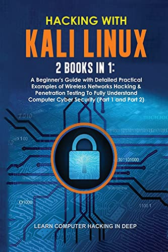 Hacking With Kali Linux: 2 Books in 1: A Beginner's Guide with Detailed Practical Examples of Wireless Networks Hacking & Penetration Testing To Fully ... Computer Cyber Security (Part 1 and Part 2)