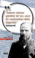 Insanin Ruhunu Yücelten Bir Aci, Ucuz Bir Mutluluktan Daha Degerlidir; Dostoyevski