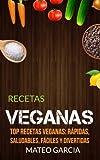 Recetas Veganas: Top Recetas Veganas: Rápidas, saludables, fáciles y divertidas
