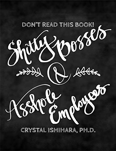 Shitty Bosses and Asshole Employees: Don't Read This Book!