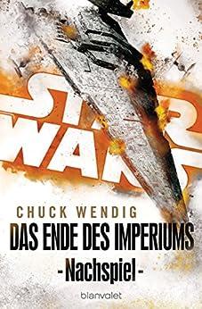 Star Wars™ - Nachspiel: Das Ende des Imperiums (German Edition) by [Chuck Wendig, Andreas Kasprzak]