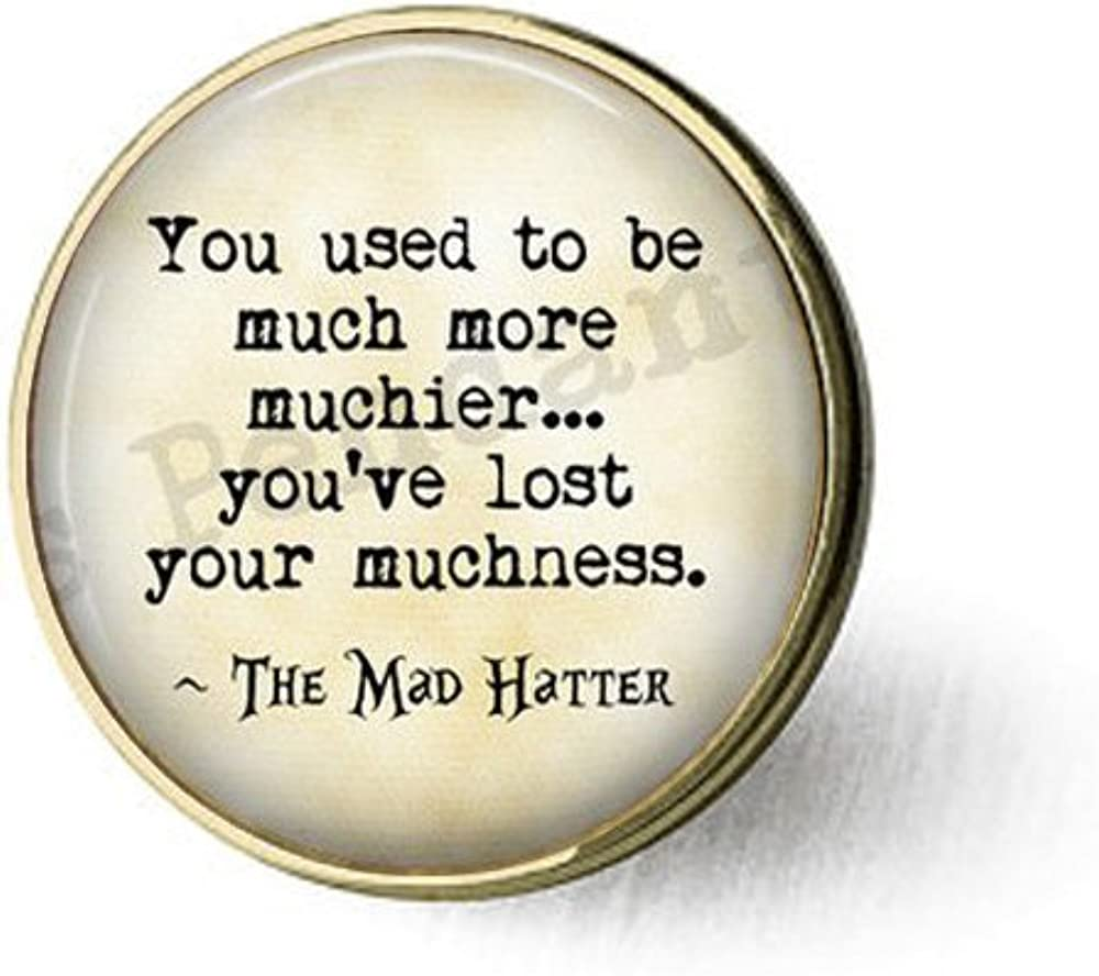 stap You Used to be Much More muchier.You've Lost Your Muchness. Mad Hatter Quote - Alice in Wonderland Quote Brooch