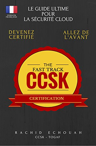 """La Sécurité Dans Le Cloud: Préparation Accélérée   à la Certification CCSK: Guide Ultime Pour Se Préparer au  """"Cloud Computing Security Knowledge"""" (CCSK Certification t. 3) (French Edition)"""
