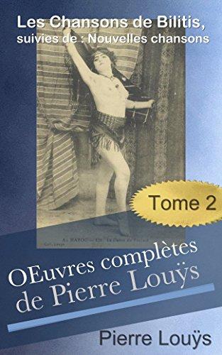 Œuvres complètes de Pierre Louÿs, 1929 - 1931 - Tome 2 / Les Chansons de Bilitis, suivies de Nouvelles chansons. (French Edition)