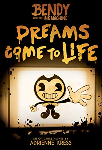 Dreams Come to Life (Bendy, Book 1) (Bendy and the Ink Machine)