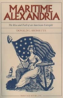 Maritime Alexandria (Virginia): The Rise and Fall of an American Entrepôt by Shomette, Donald G. (2003) Paperback