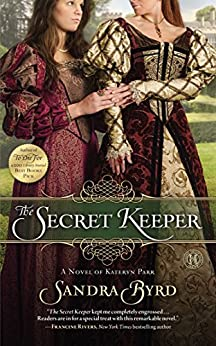 The Secret Keeper: A Novel of Kateryn Parr (Ladies in Waiting Book 2) by [Sandra Byrd]