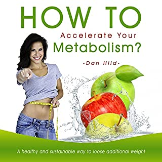 How to accelerate your metabolism? A healthy and sustainable way to loose additional weight audiobook cover art