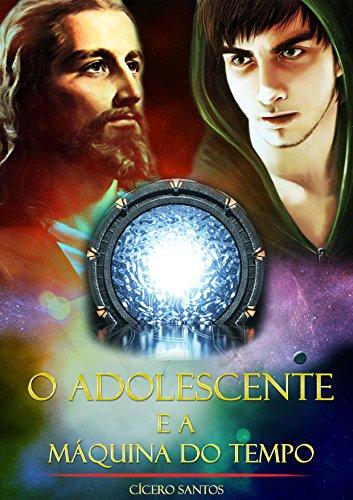 O Adolescente e a Máquina do Tempo (Portuguese Edition)
