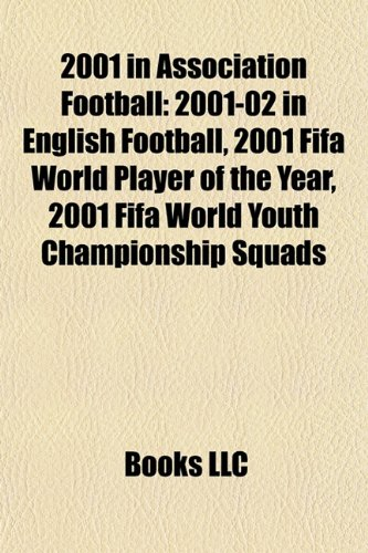 2001 in association football: 2001-02 in English football, 2001 FIFA World Player of the Year, 2001 FIFA World Youth Championship squads