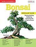 Home Gardener's Bonsai: Buying, Planting, Displaying, Improving and Caring for Bonsai (Creative Homeowner) A-Z Guides of Indoor and Outdoor Types, Pruning, Wiring, Feeding, and More (Specialist Guide)