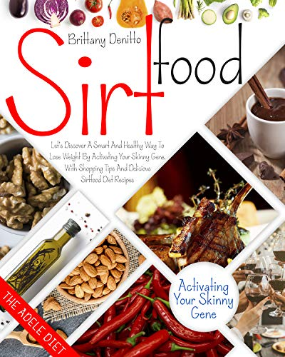 Sirtfood Diet: Let's Discover a Smart and Healthy Way To Lose Weight By Activating Your Skinny Gen