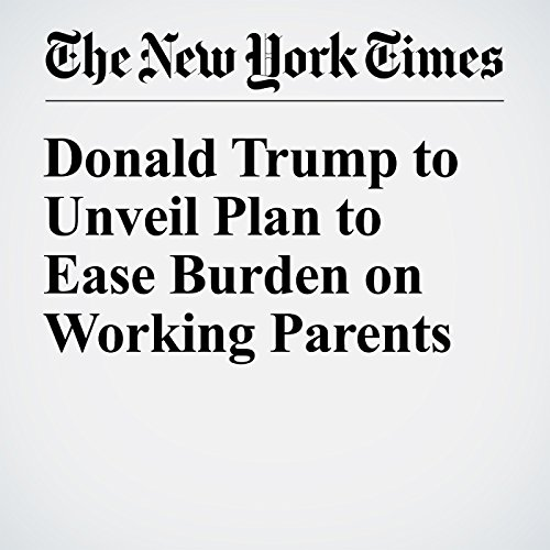 Donald Trump to Unveil Plan to Ease Burden on Working Parents cover art