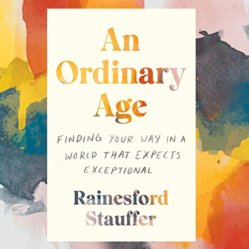 Listen An Ordinary Age: Finding Your Way in a World That Expects Exceptional audio book