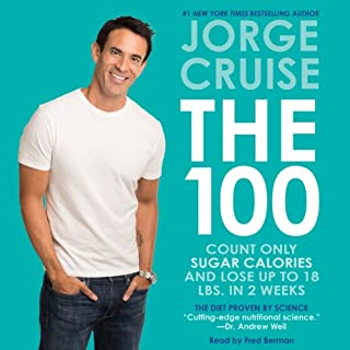 The 100 Unabridged     Count ONLY Sugar Calories and Lose Up to 18 Lbs. in 2 Weeks              By:                                                                                                                                 Jorge Cruise                               Narrated by:                                                                                                                                 Fred Berman                      Length: 2 hrs and 49 mins     76 ratings     Overall 4.2