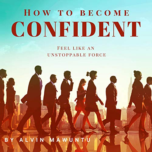 How to Become Confident     Feel Like an unstoppable force!              By:                                                                                                                                 Alvin Mawuntu                               Narrated by:                                                                                                                                 Alfred Tam                      Length: 1 hr and 2 mins     Not rated yet     Overall 0.0
