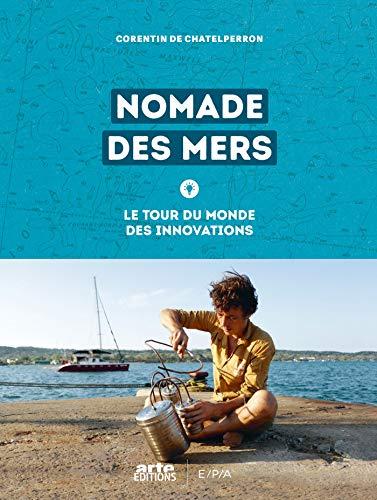Nomade des mers: Le tour du monde des innovations low-tech