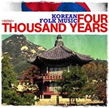 Korean Folk Music: Four Thousand Years Digitally Remastered
