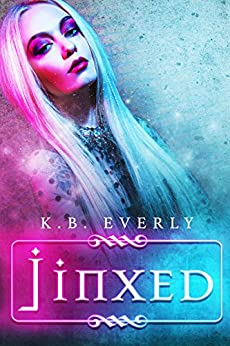 Jinxed: Toxic Bitchcraft Book One by [K.B. Everly]