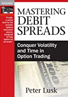 Mastering Debit Spreads: Conquer Volatility and Time in Option Trading [DVD]