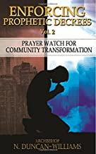 Enforcing Prophetic Decrees Volume 2: Prayer Watch for Community Transformation