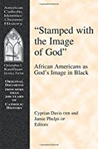 Stamped With the Image of God: African Americans As God's Image in Black (American Catholic Identities)