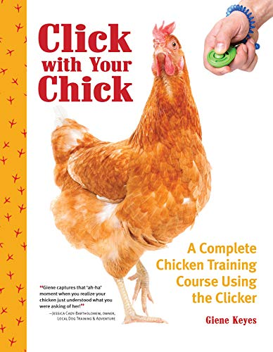 Click with Your Chick: A Complete Chicken Training Course Using the Clicker