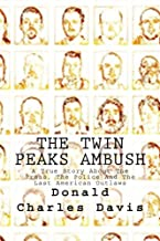 The Twin Peaks Ambush: A True Story About The Press, The Police And The Last American Outlaws